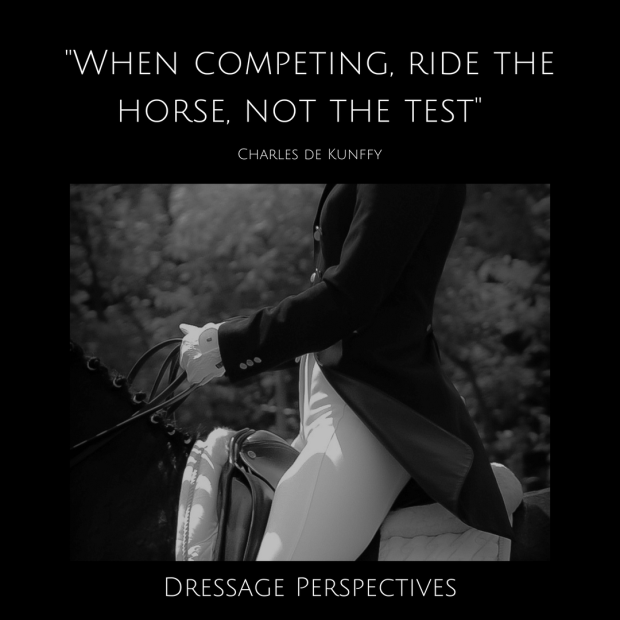 When competing, ride the horse, not the test. Charles de Kunffy.